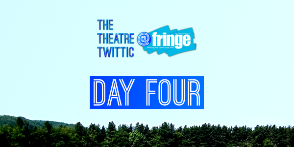 The Theatre Twittic At the Edinburgh Fringe 2018 Blog Day Four