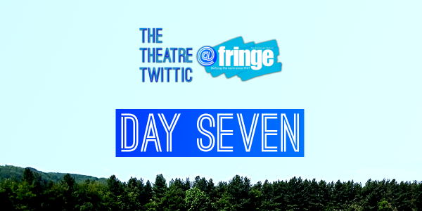 The Theatre Twittic At the Edinburgh Fringe 2018 Blog Day Seven