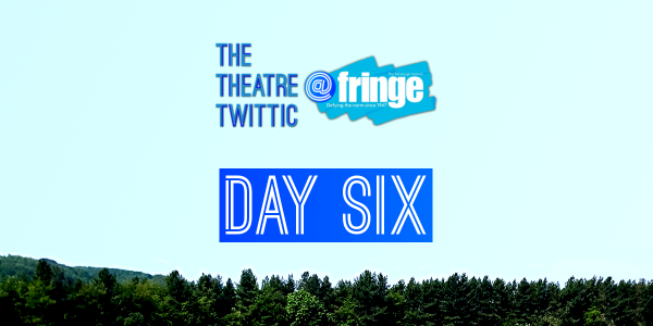The Theatre Twittic At the Edinburgh Fringe 2018 Blog Day Six