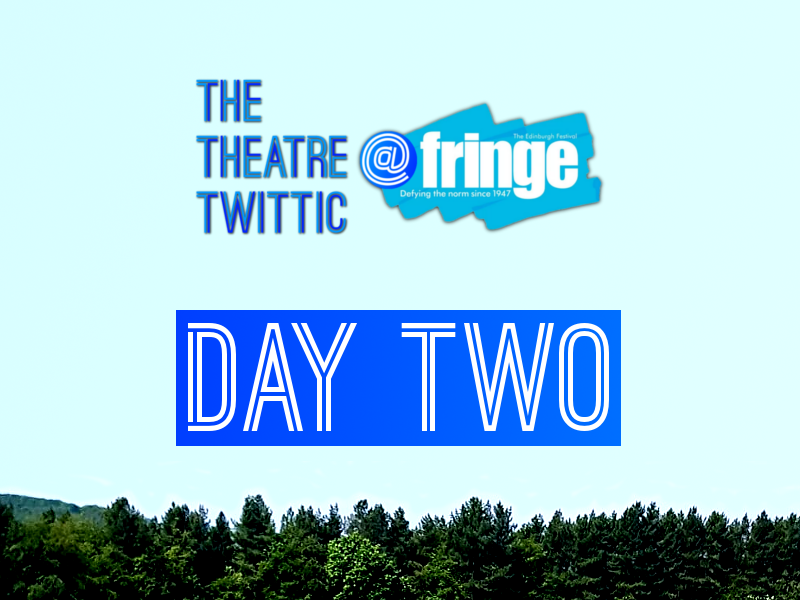 The Theatre Twittic At the Edinburgh Fringe 2018 Blog Day Two