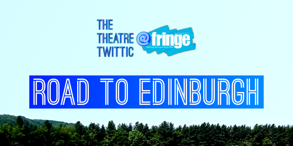 The Theatre Twittic At the Edinburgh Fringe 2018 Blog Introduction
