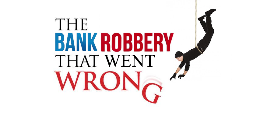 Comedy About A Bank Robbery Goes Wrong The Theatre Twittic Blog Live Theatre